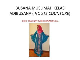 BUSANA MUSLIMAH KELAS ADIBUSANA (  HOUTE COUNTURE )