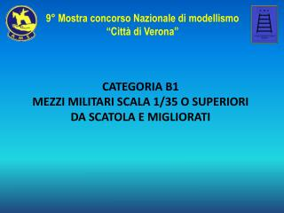 CATEGORIA B1 MEZZI MILITARI SCALA 1/35 O SUPERIORI DA SCATOLA E MIGLIORATI
