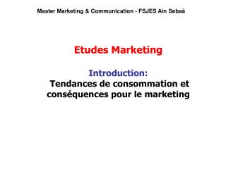 Etudes Marketing  Introduction:   Tendances de consommation et conséquences pour le marketing