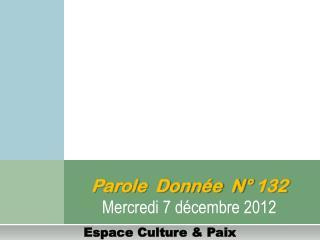 Parole  Donnée  N° 132 Mercredi 7 décembre 2012