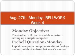 Aug. 27th -Monday—BELLWORK Week 4