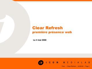 Clear Refresh première présence web