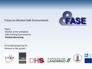 Focus on Alcohol Safe Environment: Topics: Alcohol at the workplace Safe Drinking Environments