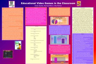 Educational Video Games in the Classroom Vickie Ayotte, Rachael Blom, Erika Richae