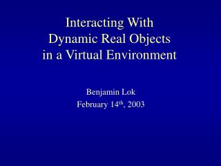 Interacting With  Dynamic Real Objects  in a Virtual Environment