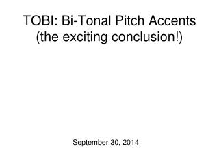 TOBI: Bi-Tonal Pitch Accents (the exciting conclusion!)