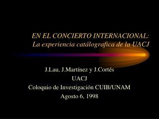 EN EL CONCIERTO INTERNACIONAL: La experiencia catálografica de la UACJ