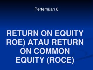 RETURN ON EQUITY ROE) ATAU RETURN ON COMMON EQUITY (ROCE)