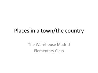 Places in a town/the country