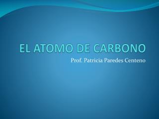 EL ATOMO DE CARBONO