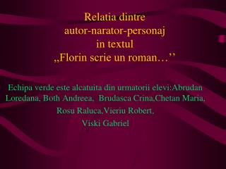 Relatia dintre autor-narator-personaj in textul  ,,Florin scrie un roman���