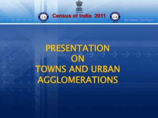 PRESENTATION  ON TOWNS AND URBAN AGGLOMERATIONS