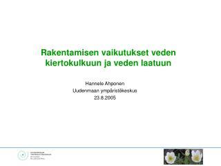 Hannele Ahponen Uudenmaan ympäristökeskus 23.8.2005