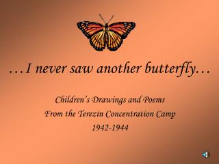 …I never saw another butterfly…