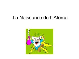 La Naissance de L'Atome
