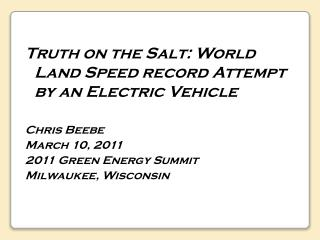 Truth on the Salt: World Land Speed record Attempt by an Electric Vehicle Chris Beebe