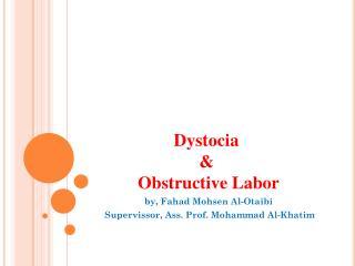 Dystocia &  Obstructive Labor
