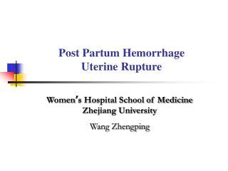 Post Partum Hemorrhage  Uterine Rupture