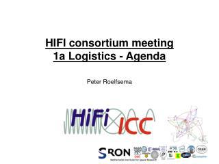HIFI consortium meeting 1a Logistics - Agenda