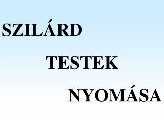 SZILÁRD  TESTEK  NYOMÁSA
