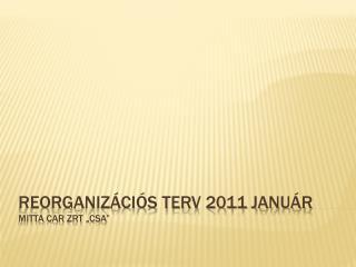 """Reorganizációs terv 2011 január Mitta Car zrt  """" csa """""""
