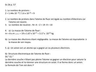 Ex 26 p. 57 1. Le nombre de protons : Z = 1.44x 10  -18  / 1.6 x 10 -19  = 9
