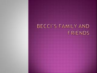 Becci's  family and friends