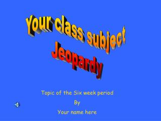 Your class subject Jeopardy