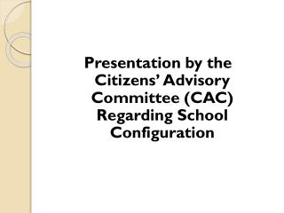 Presentation by the Citizens' Advisory Committee (CAC) Regarding School Configuration