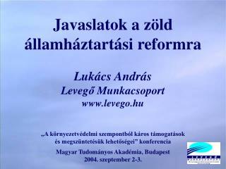 Javaslatok a zöld államháztartási reformra Lukács András Leveg ő  Munkacsoport levego.hu