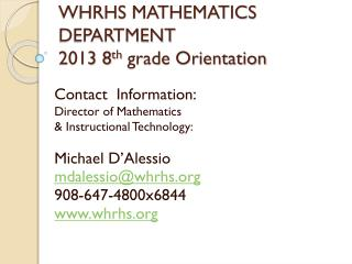 WHRHS MATHEMATICS DEPARTMENT 2013  8 th  grade Orientation