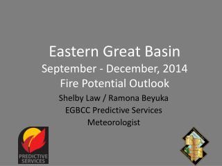 Eastern Great Basin  September - December, 2014 Fire Potential Outlook