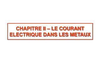 CHAPITRE II – LE COURANT ELECTRIQUE DANS LES METAUX