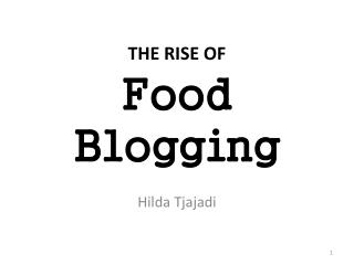THE RISE OF  Food Blogging