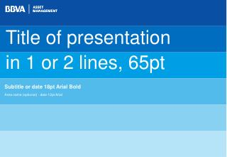 Title of presentation  in 1 or 2 lines, 65pt
