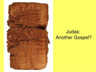 Judas:   Another Gospel?
