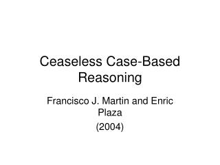 Ceaseless Case-Based Reasoning