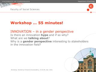 Workshop … 55 minutes! INNOVATION – in a gender perspective