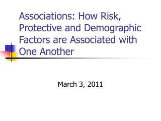 Associations: How Risk, Protective and Demographic Factors are Associated with One Another