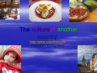 The  culture  of  another  country.  cyborlink Period 4 – Spring 2012