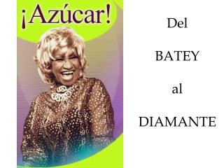 Del  BATEY  al DIAMANTE