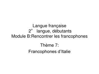 Langue française  2° langue, débutants Module B:Rencontrer les francophones