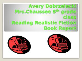 Avery Dobrzelecki Mrs.Chaussee 5 th  grade class Reading Realistic Fiction  Book Report
