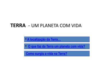 TERRA   -  UM PLANETA COM VIDA