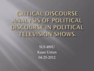 Critical Discourse Analysis of Political Discourse in political television shows.