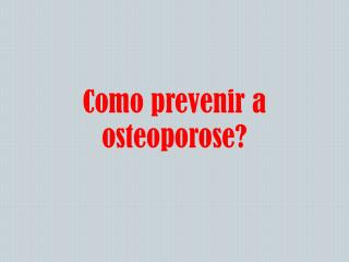 Como prevenir a osteoporose?