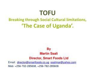TOFU Breaking through Social Cultural limitations, 'The Case of Uganda'.
