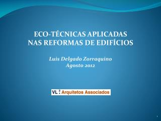 ECO-TÉCNICAS APLICADAS NAS REFORMAS DE  EDIFÍCIOS Luis Delgado Zorraquino Agosto 2012