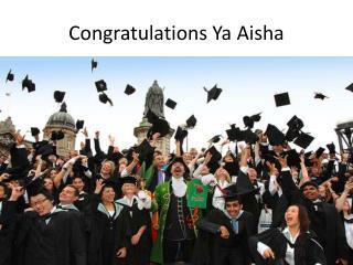 Congratulations  Ya  Aisha