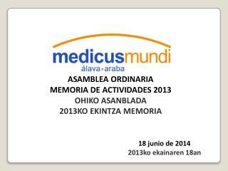 ASAMBLEA ORDINARIA MEMORIA DE ACTIVIDADES 2013 OHIKO ASANBLADA 2013KO EKINTZA MEMORIA